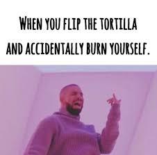 Meme Flip - flip the tortilla don t let it burn meme by yaoi fangirl