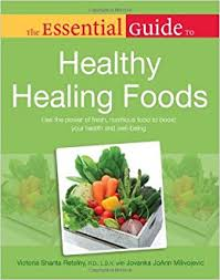 the essential guide to healthy healing foods essential guides
