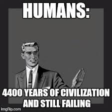 Humans Meme - kill yourself guy meme imgflip