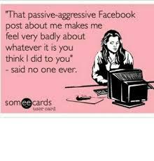 Passive Aggressive Meme - 25 best memes about passive aggressive facebook passive
