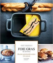 livre de cuisine fait maison livre de recettes foie gras et terrines collection fait maison