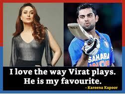 Kareena Kapoor Memes - sahara i love the way virat plays he is my favourite kareena