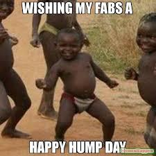 Happy Hump Day Memes - wishing my fabs a happy hump day meme third world success kid