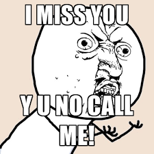 Why You Not Meme - i miss you y u no call me create meme