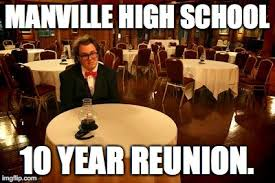 High School Reunion Meme - image tagged in manville high school reunion imgflip