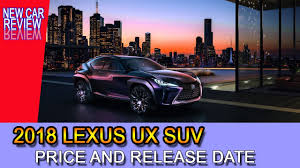lexus suv models and prices new car review 2018 lexus ux suv price and release day youtube