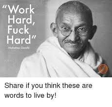 Gandhi Memes - work hard fuck hard mahatma gandhi share if you think these are