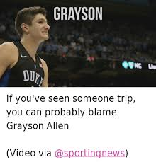 Duke Basketball Memes - if you ve seen someone trip you can probably blame grayson allen if
