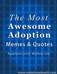 Adoption Meme - a few of the most awesome adoption memes