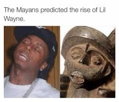 Funny Lil Wayne Memes - the mayans predicted the rise of lil wayne funny meme on esmemes com