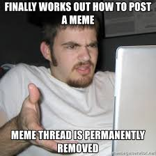 How To Post A Meme - finally works out how to post a meme meme thread is permanently