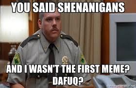 Meme Dafuq - you said shenanigans and i wasn t the first meme dafuq ffs