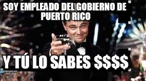 Puerto Rican Memes - empleados gobierno puerto rico congratulations meme on memegen