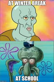 Winter Break Meme - squidward meme imgflip