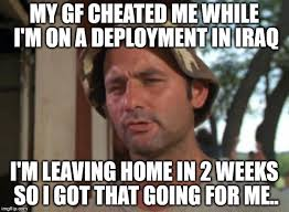 Deployment Memes - so i got that goin for me which is nice meme imgflip