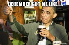 December Meme - december got me like upvote obama make a meme