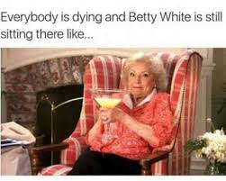 Betty White Meme - 26 all time best betty white quotes funny memes in honor of her
