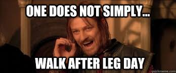 One Simply Does Not Meme - one does not simply walk after leg day mordor quickmeme