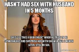 Lack Of Sex Meme - hasn t had sex with husband in 5 months says i ll take a rain check