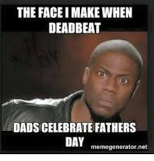 Fathers Day Memes - the face imakewhen deadbeat dads celebrate fathers day memegenerator