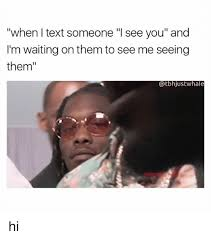 Waiting For Text Meme - when i text someone i see you and i m waiting on them to see me
