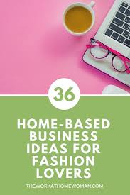 Home Based Design Jobs Huge List Of Home Based Business Ideas For Fashion Lovers