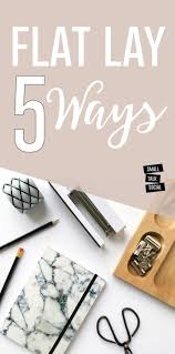 Bliss Home And Design Instagram by Master The Flat Lay Photo For Instagram With These Five Different