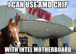 Amd Meme - i can use amd chip with intel motherboard frys horse meme generator