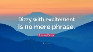 quote excitement truman capote quote u201cdizzy with excitement is no mere phrase