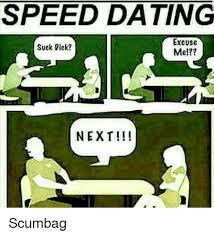 Speed Dating Meme - speed dating excuse suck vick me next scumbag dating meme