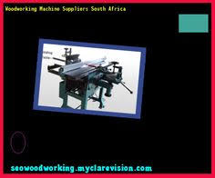 Wood Machine South Africa by Learn All About Woodworking Machines At Http Gibsonwoodesign Net