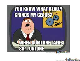 What Grinds My Gears Meme - what really grinds my gears by phoenixk meme center