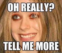 Please Tell Me More Meme - tell me more woman meme me best of the funny meme