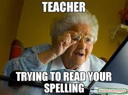 Spelling Meme - teacher trying to read your spelling meme grandma finds the