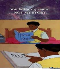 You Know My Name Not My Story Meme - her story by amine0035 meme center