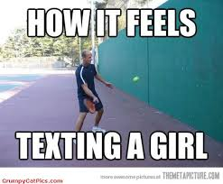 Feels Meme - how it feels texting a girl funny tennis meme