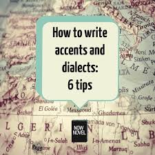 how to write accents and dialects 6 tips now novel