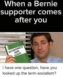 Economics Meme - when a bernie supporter comes after you economics and logic i have