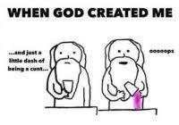 When God Made Me Meme - fresh how god made me meme when god made tao funny memes xd