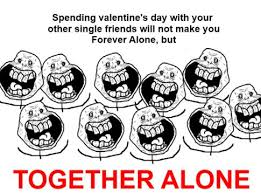 Together Alone Meme - 118 best forever alone images on pinterest ha ha funny stuff and