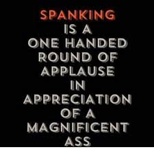 Spanking Meme - spanking is a one handed round of applause in appreciation of a