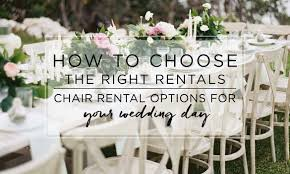 Wedding Chair Rental Choosing The Right Rental Chairs For Your Wedding Day The