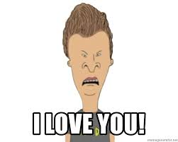 I Have A Crush On You Meme - i love you bemused butthead meme generator
