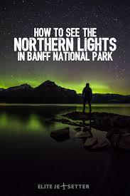northern lights jasper national park seeing northern lights aurora borealis in banff elite jetsetter