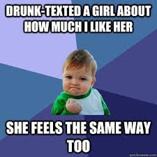 Drunk Texting Meme - drunk texted a girl about how much i like her she feels the same