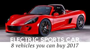 sport cars 2017 8 electric sports cars you can buy in 2017 review of prices and