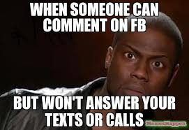 Answer Your Phone Meme - when someone can comment on fb but won t answer your texts or calls