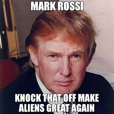 Make A Meme Aliens - mark rossi knock that off make aliens great again meme you ve just