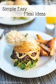 Home Dinner Ideas Simplify Dinner Simple Easy Meals