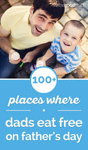 100 places where dads eat free on father u0027s day 2017 thegoodstuff